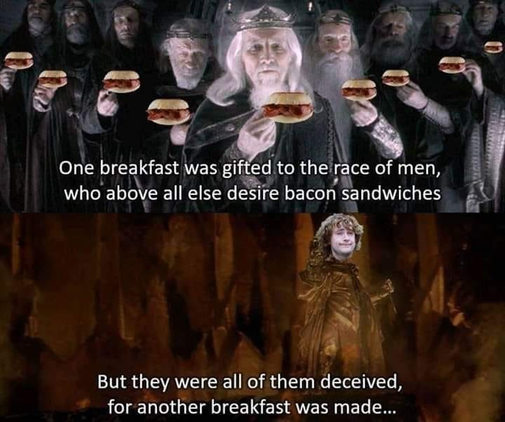 People - One breakfast was gifted to the race of men, who above all else desire bacon sandwiches But they were all of them deceived, for another breakfast was made...