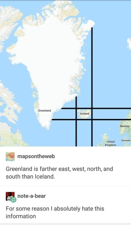 Text - Greenland lceland Norway Denmaik United Kingdom mapsontheweb Greenland is farther east, west, north, and south than Iceland. note-a-bear For some reason I absolutely hate this information