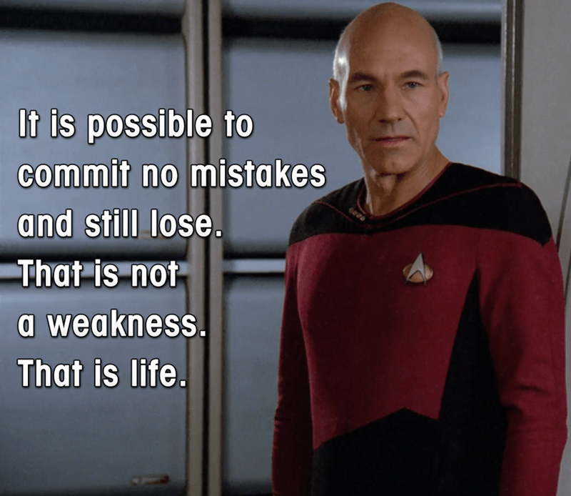 Fictional character - It is possible to commit no mistakes and still lose. That is not a weakness. That is life.