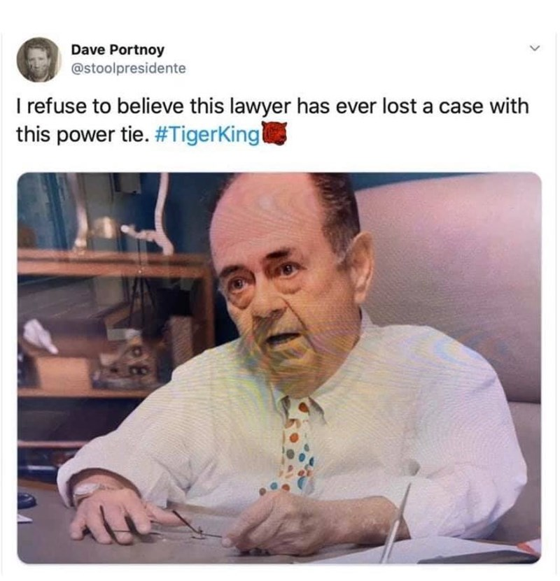 Text - Dave Portnoy @stoolpresidente I refuse to believe this lawyer has ever lost a case with this power tie. #TigerKing