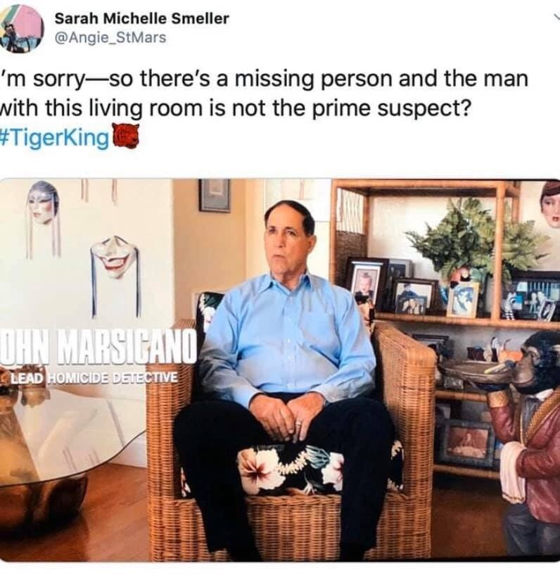 Product - Sarah Michelle Smeller @Angie_StMars 'm sorry-so there's a missing person and the man with this living room is not the prime suspect? #TigerKingl DHN MARSICANO LEAD HOMICIDE DETECTIVE