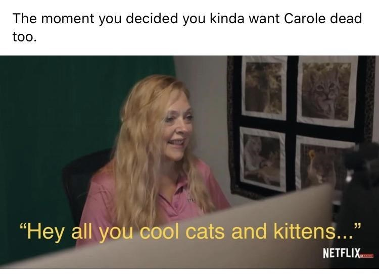 """Facial expression - The moment you decided you kinda want Carole dead too. """"Hey all you cool cats and kittens..."""" NETFLIX"""