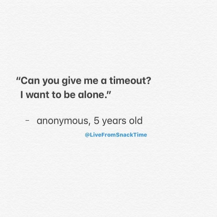 """Text - """"Can you give me a timeout? I want to be alone."""" anonymous, 5 years old @LiveFromSnackTime"""