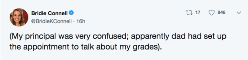 Text - Bridie Connell O @BridieKConnell · 16h 27 17 846 (My principal was very confused; apparently dad had set up the appointment to talk about my grades).