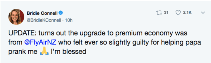 Text - Bridie Connell O 27 31 2.1K @BridieKConnell · 10h UPDATE: turns out the upgrade to premium economy was from @FlyAirNZ who felt ever so slightly guilty for helping papa prank me I'm blessed