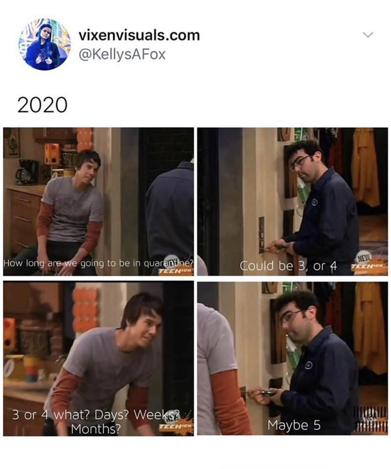 Funny meme featuring a scene from iCarly about when quarantine might be over | how long are we going to be in quarantine could be 3 or 4 what days weeks? months? maybe 5