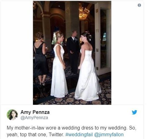 Dress - Amy Pennza @AmyPennza My mother-in-law wore a wedding dress to my wedding. So, yeah, top that one, Twitter. #weddingfail @jimmyfallon