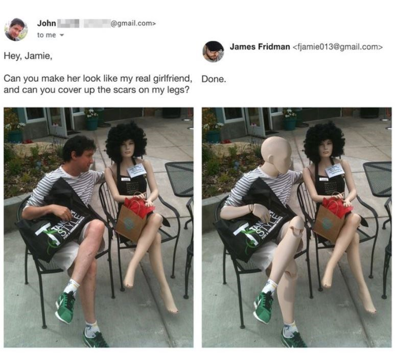 Product - John @gmail.com> to me Hey, Jamie, James Fridman <fjamie013@gmail.com> Can you make her look like my real girlfriend, Done. and can you cover up the scars on my legs? TAN STY FOR A UPEDANG
