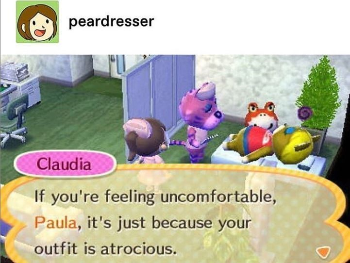 Cartoon - peardresser Claudia If you're feeling uncomfortable, Paula, it's just because your outfit is atrocious.