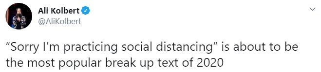 """Text - Ali Kolbert @AliKolbert """"Sorry I'm practicing social distancing"""" is about to be the most popular break up text of 2020"""