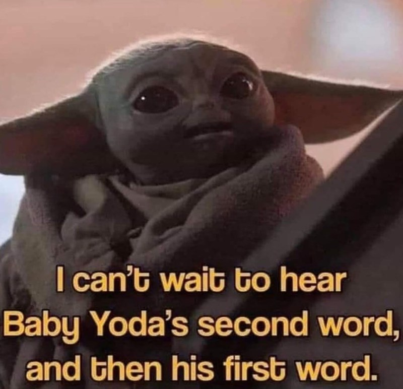 Photo caption - I can't wait to hear Baby Yoda's second word, and then his first word.
