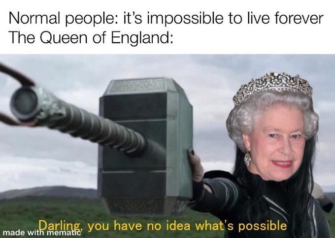 Photography - Normal people: it's impossible to live forever The Queen of England: Darling, you have no idea what's possible made with mematic