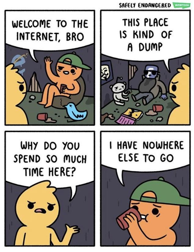 webcomic welcome to the internet bro this place is kind of a dump why do you spend so much time here? i have nowhere else to go
