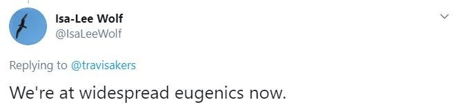 Text - Isa-Lee Wolf @lsaleeWolf Replying to @travisakers We're at widespread eugenics now.