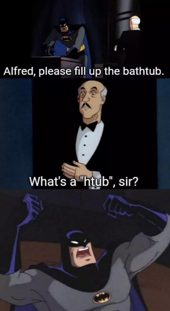 "Cartoon - Alfred, please fill up the bathtub. What's a ""htub"", sir?"