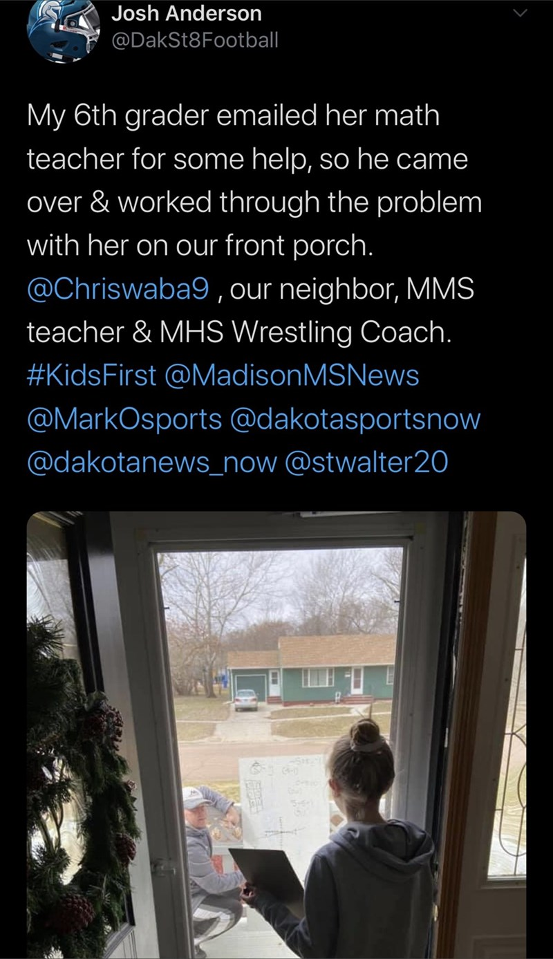 Text - Josh Anderson @DakSt8Football My 6th grader emailed her math teacher for some help, so he came over & worked through the problem with her on our front porch. @Chriswaba9, our neighbor, MMS teacher & MHS Wrestling Coach. #KidsFirst @MadisonMSNews @MarkOsports @dakotasportsnow @dakotanews_now @stwalter20