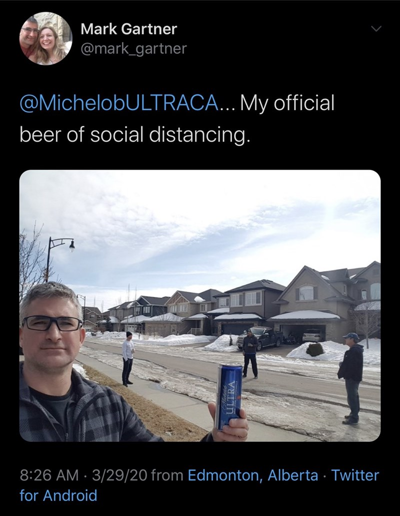 Sky - Mark Gartner @mark_gartner @MichelobULTRACA... My official beer of social distancing. 8:26 AM · 3/29/20 from Edmonton, Alberta · Twitter for Android TRA