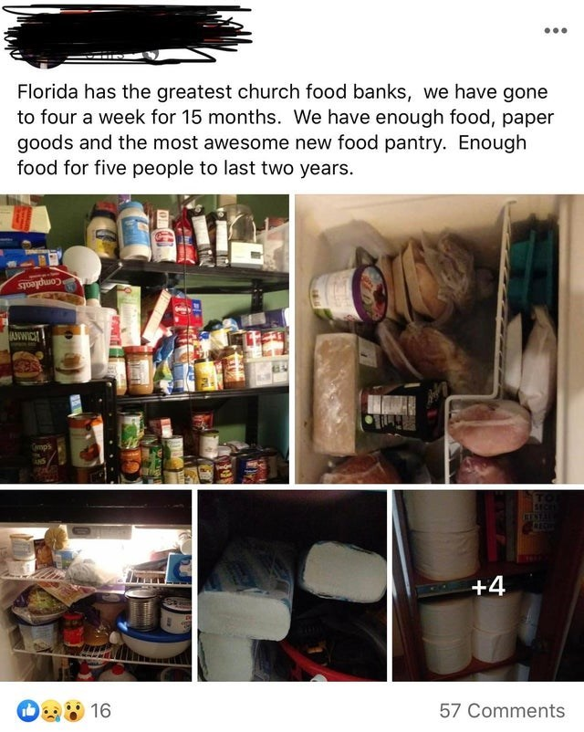 Room - Florida has the greatest church food banks, we have gone to four a week for 15 months. We have enough food, paper goods and the most awesome new food pantry. Enough food for five people to last two years. Compleats ANWICH mps ANS TO CESTA +4 16 57 Comments