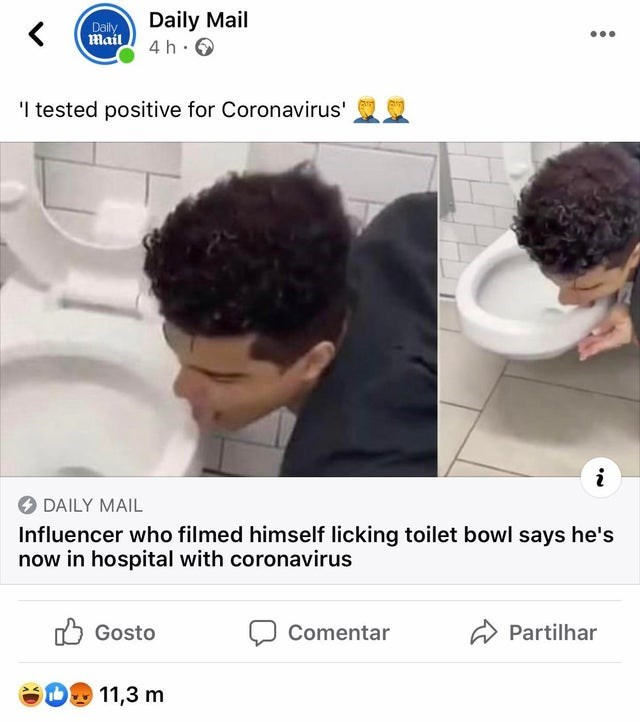 Human - Daily Mail Daily Mail 4 h. 0 'I tested positive for Coronavirus' DAILY MAIL Influencer who filmed himself licking toilet bowl says he's now in hospital with coronavirus O Gosto Comentar A Partilhar 11,3 m