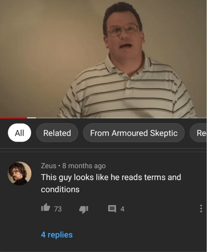 Text - All Related From Armoured Skeptic Re Zeus • 8 months ago This guy looks like he reads terms and conditions t 73 4 replies
