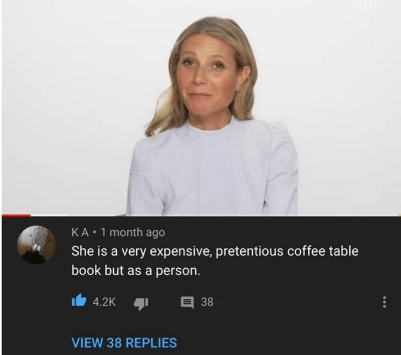 Product - KA:1 month ago She is a very expensive, pretentious coffee table book but as a person. 4.2K a 38 VIEW 38 REPLIES