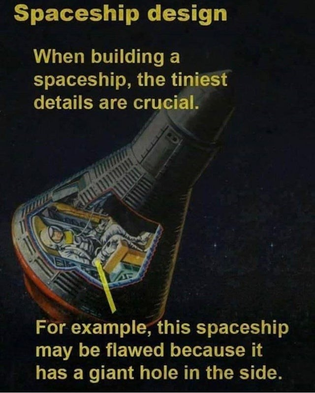Text - Spaceship design When building a spaceship, the tiniest details are crucial. For example, this spaceship may be flawed because it has a giant hole in the side.