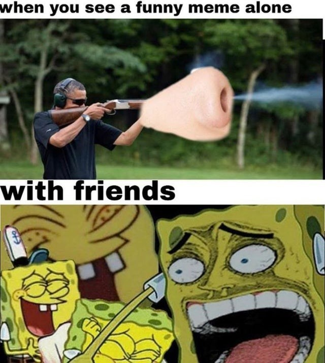 Funny meme about how you laugh differently when you're alone vs when you're with people, spongebob | when you see a funny meme alone blowing breath through nose with friends montage of spongebob laughing