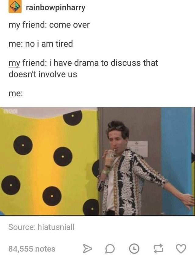 Text - rainbowpinharry my friend: come over me: no i am tired my friend: i have drama to discuss that doesn't involve us me: Source: hiatusniall 84,555 notes