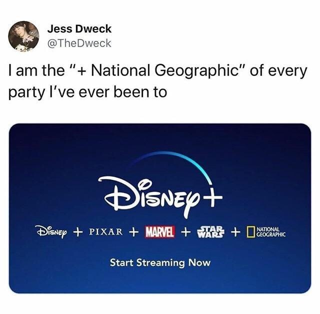 """Text - Jess Dweck @TheDweck I am the """"+ National Geographic"""" of every party l've ever been to DisNEpt ĐisNEp + PIXAR + MARVEL + WTA + TONAL WARS GEOGRAPHIC Start Streaming Now"""