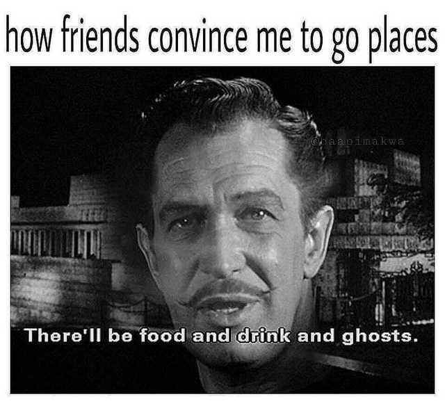 Text - how friends convince me to go places Obaapiimakwa There'll be food and drink and ghosts.