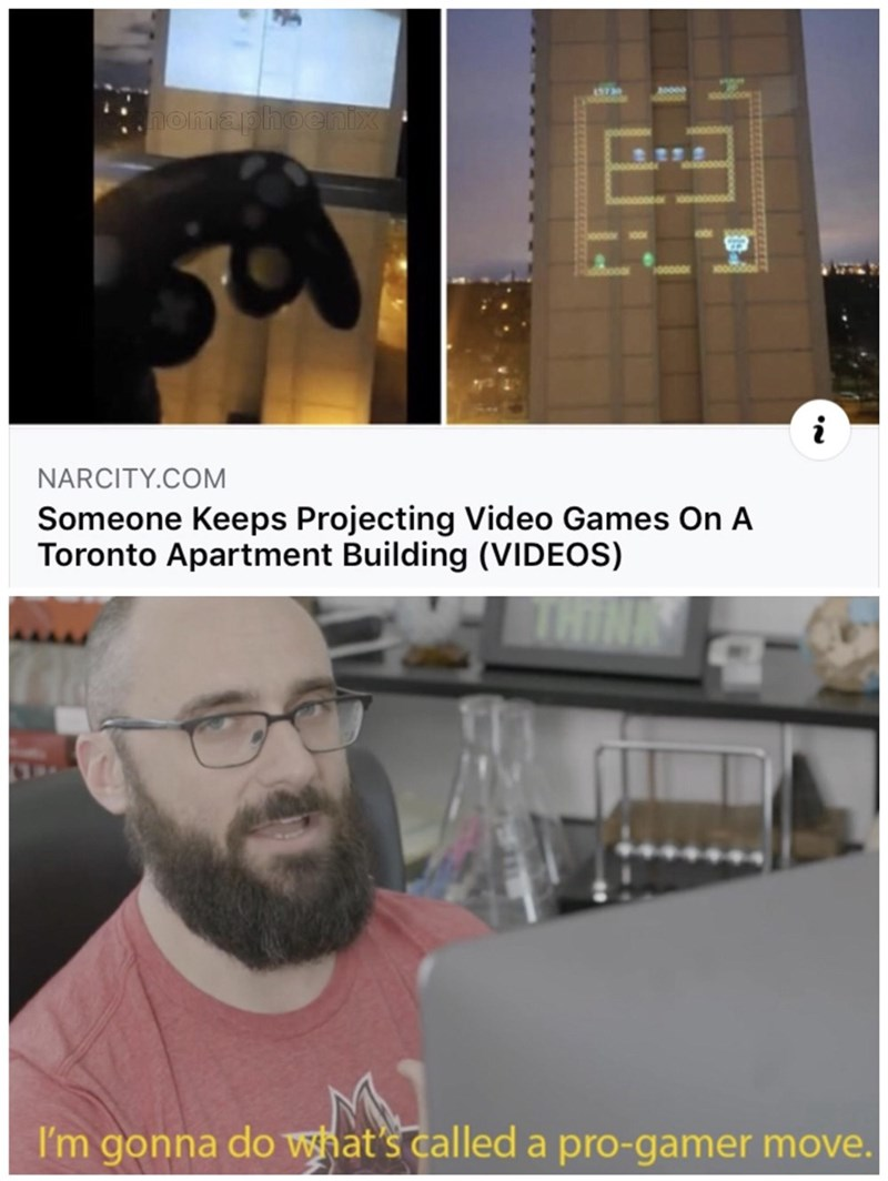Photo caption - homaphoenix NARCITY.COM Someone Keeps Projecting Video Games On A Toronto Apartment Building (VIDEOS) I'm gonna do what's called a pro-gamer move.