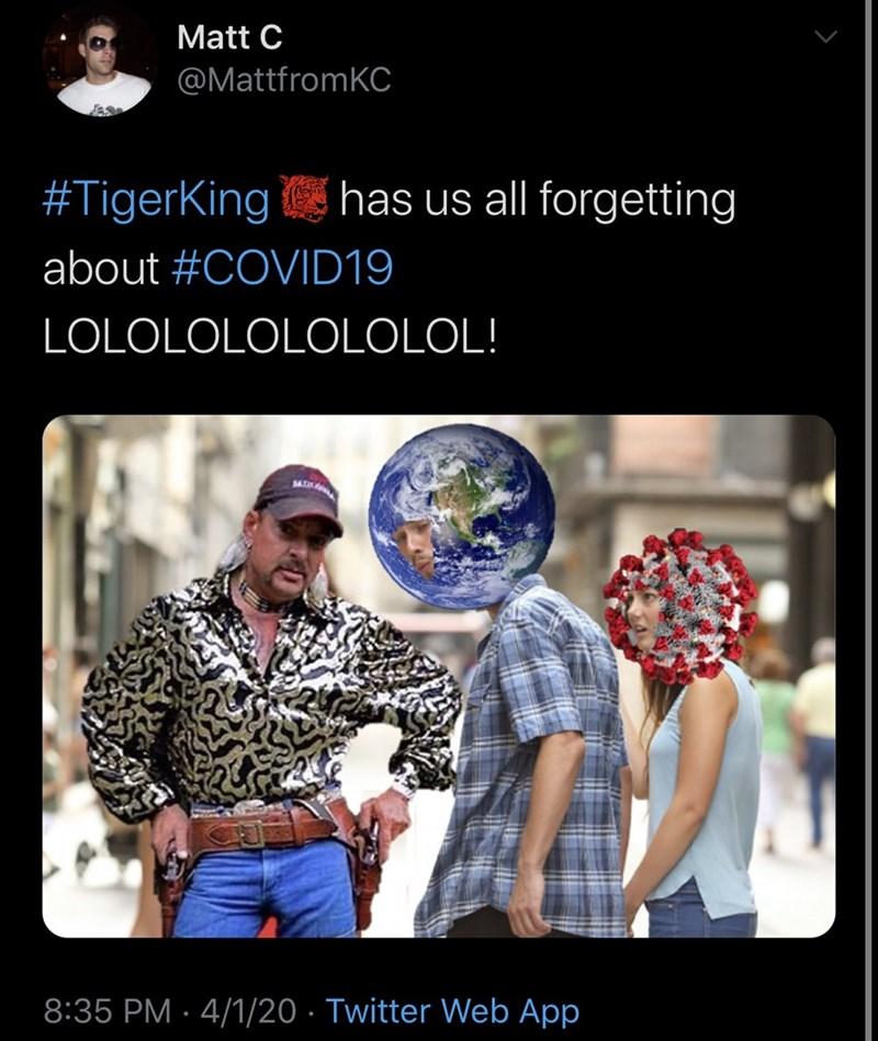 Adaptation - Matt C @MattfromKC #TigerKing has us all forgetting about #COVID19 LOLOLOLOLOLOLOL! SAD 8:35 PM · 4/1/20 · Twitter Web App