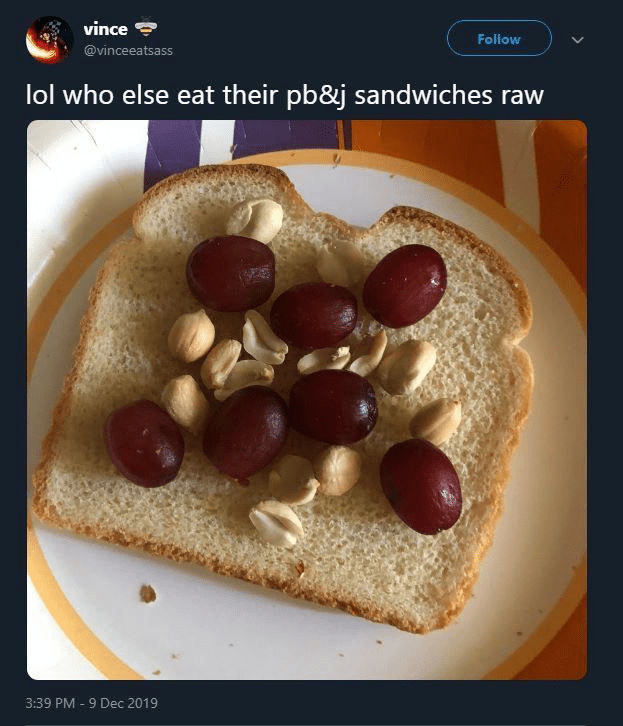 Food - vince Foliow @vinceeatsass lol who else eat their pb&j sandwiches raw 3:39 PM - 9 Dec 2019