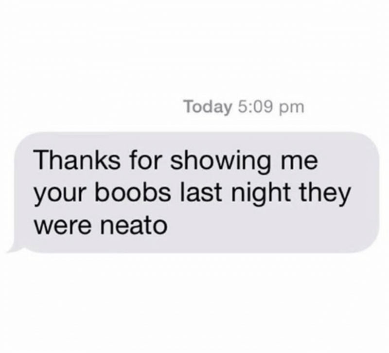 Text - Today 5:09 pm Thanks for showing me your boobs last night they were neato
