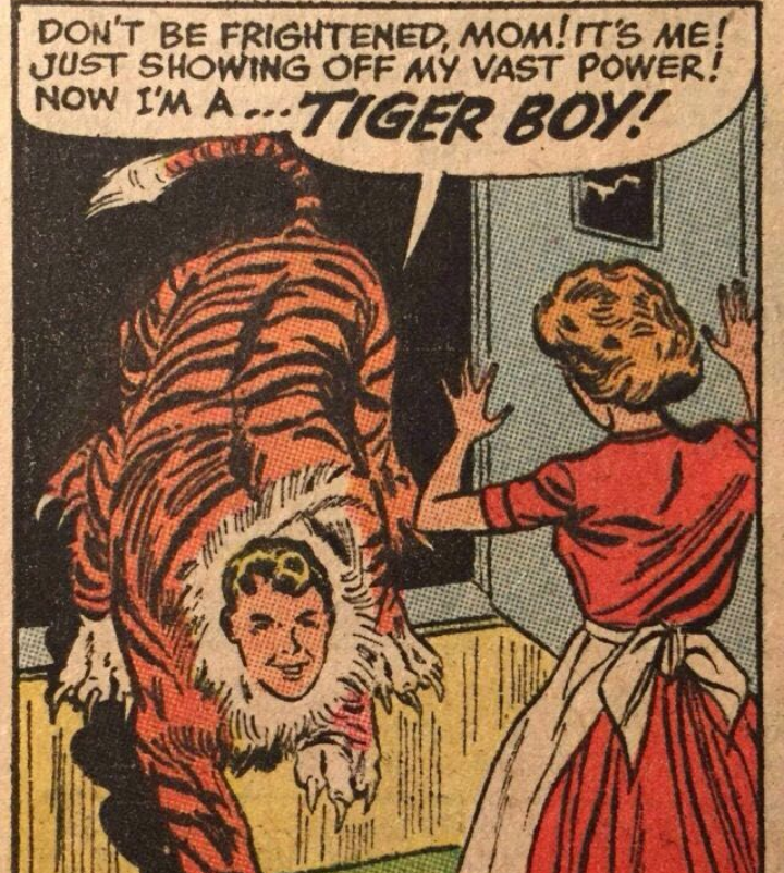 Comic book - DON'T BE FRIGHTENED, MOM!IT'S ME! JUST SHOWING OFF MY VAST POWER! NOW I'M A ...TIGER BOY!