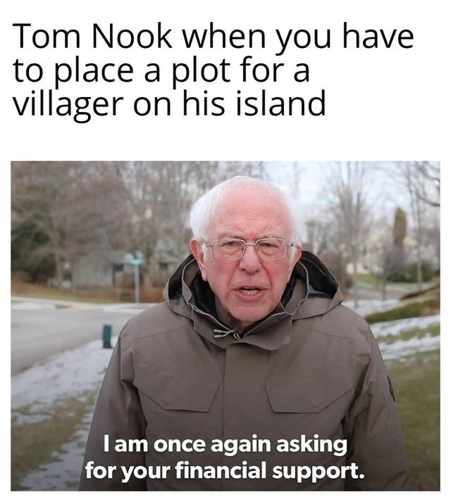 Text - Tom Nook when you have to place a plot for a villager on his island Iam once again asking for your financial support.
