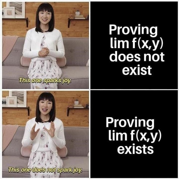 Text - Proving lim f(x,y) does not exist This one sparks joy. Proving lim f(x,y) exists This one does not spark joy.
