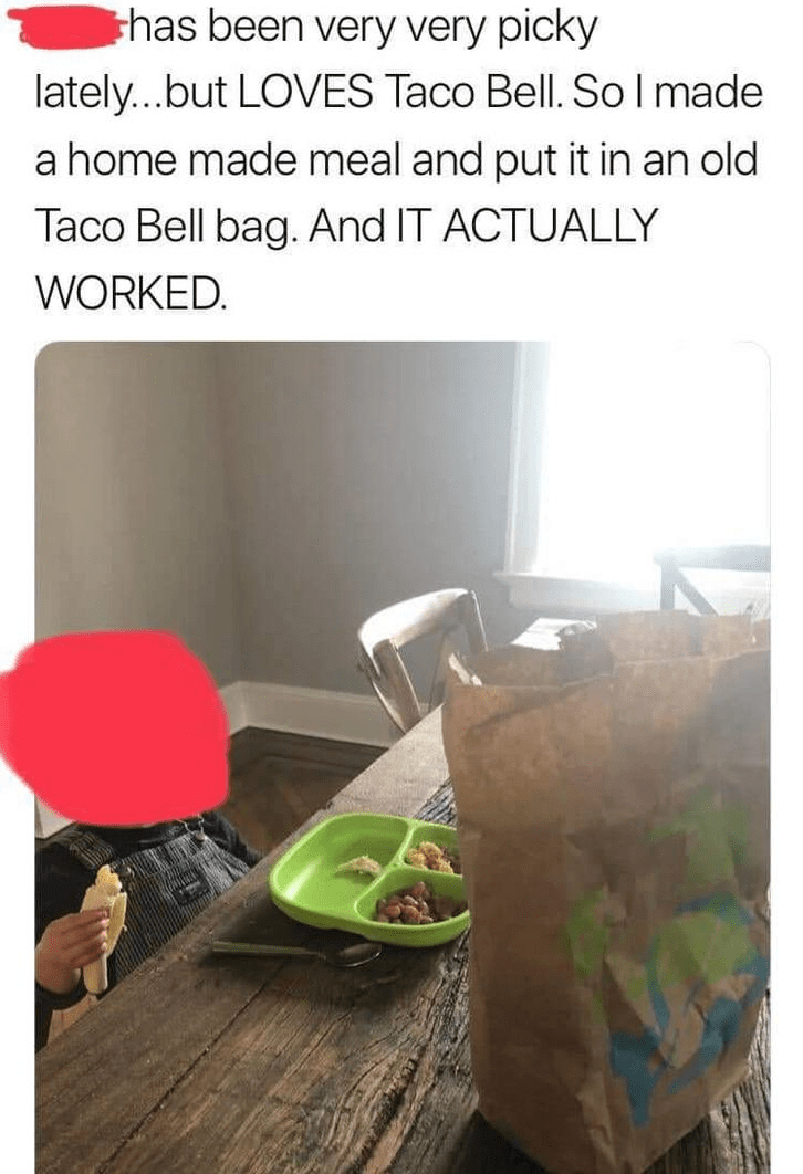 Room - thas been very very picky lately...but LOVES Taco Bell. Sol made a home made meal and put it in an old Taco Bell bag. And IT ACTUALLY WORKED.