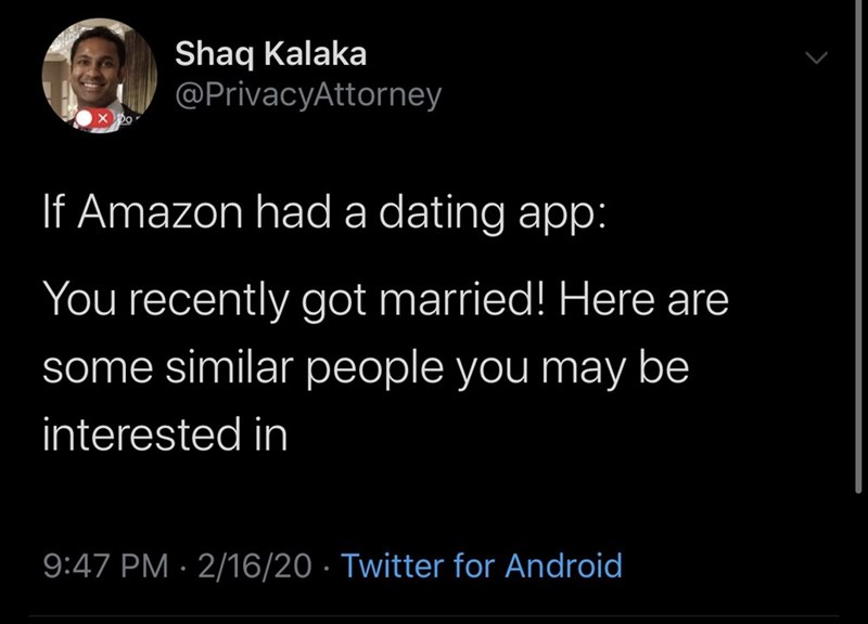 Text - Shaq Kalaka @PrivacyAttorney If Amazon had a dating app: You recently got married! Here are some similar people you may be interested in 9:47 PM · 2/16/20 · Twitter for Android