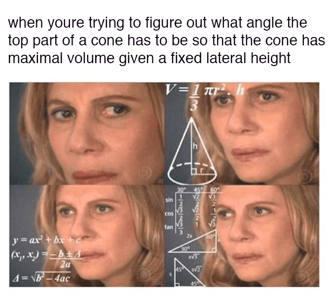Face - when youre trying to figure out what angle the top part of a cone has to be so that the cone has maximal volume given a fixed lateral height V=1 nr 30° 60 sin Cos tan 2x y = ax + bx+c 30 ,リ=ーb主A 2a 4= \が-4ac నునర్ి