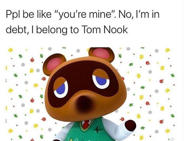 "Cartoon - Ppl be like ""you're mine"". No, I'm in debt, I belong to Tom Nook"