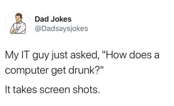 """Text - Dad Jokes @Dadsaysjokes My IT guy just asked, """"How does a computer get drunk?"""" It takes screen shots."""
