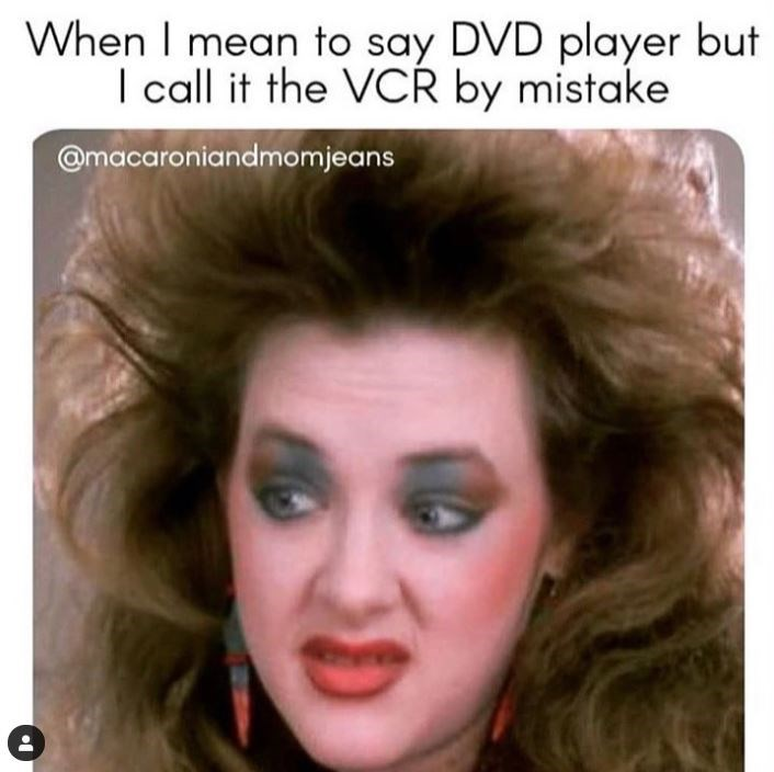 Face - When I mean to say DVD player but I call it the VCR by mistake @macaroniandmomjeans