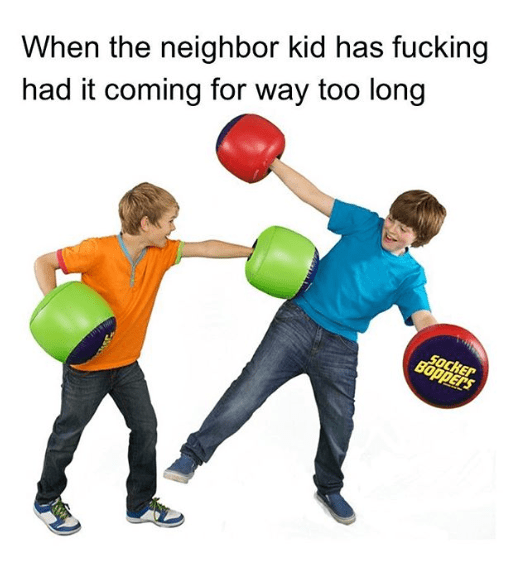 Throwing a ball - When the neighbor kid has fucking had it coming for way too long Socker Böppers