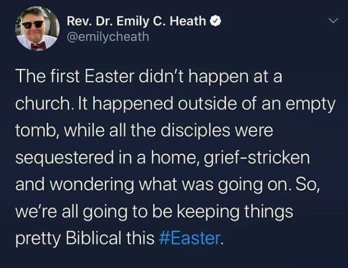 Text - Rev. Dr. Emily C. Heath O @emilycheath The first Easter didn't happen at a church. It happened outside of an empty tomb, while all the disciples were sequestered in a home, grief-stricken and wondering what was going on. So, we're all going to be keeping things pretty Biblical this #Easter.