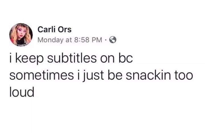 Funny random memes - Text - Carli Ors Monday at 8:58 PM O i keep subtitles on bc sometimes i just be snackin too loud