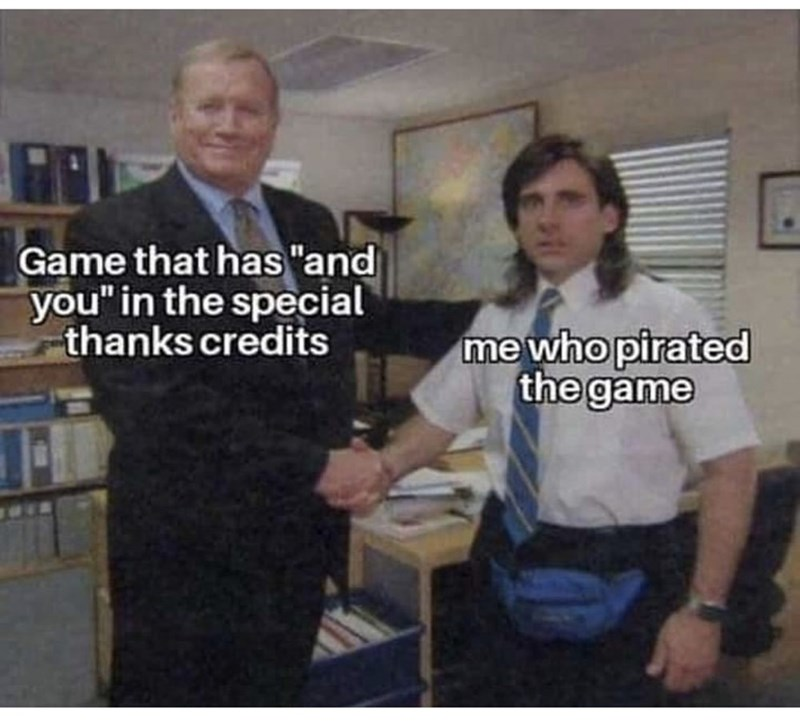 """Photo caption - Game that has """"and you"""" in the special thanks credits me who pirated the game"""