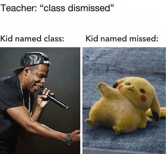 "Adaptation - Teacher: ""class dismissed"" Kid named class: Kid named missed:"