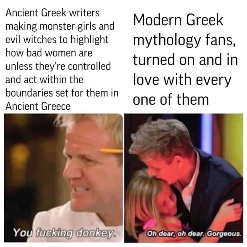Text - Ancient Greek writers Modern Greek making monster girls and evil witches to highlight how bad women are mythology fans, turned on and in unless they're controlled and act within the love with every boundaries set for them in one of them Ancient Greece You fucking donkey. Oh dear, oh dear. Gorgeous.