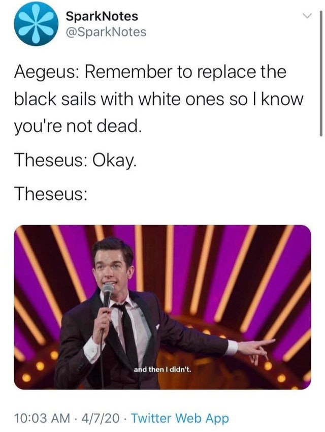 Text - SparkNotes @SparkNotes Aegeus: Remember to replace the black sails with white ones so I know you're not dead. Theseus: Okay. Theseus: and then I didn't. 10:03 AM · 4/7/20 Twitter Web App